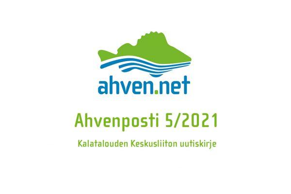 Ahvenposti 5/2021 on Kalatalouden Keskusliiton sähköinen uutiskirje vesialueiden ja kalavesien hoidosta kiinnostuneille.